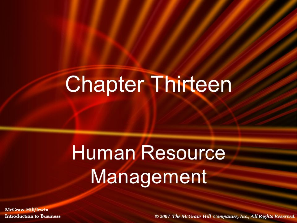 Chapter Thirteen Human Resource Management © 2007 The McGraw-Hill Companies, Inc., All Rights Reserved. McGraw-Hill/Irwin Introduction to Business