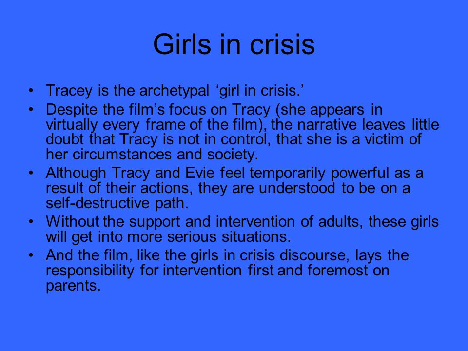 Tracey Throughout the film, the narrative revolves around Tracy, and the director uses a variety of techniques to keep the viewer linked to her.