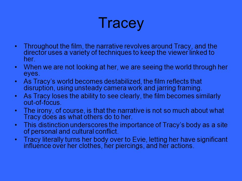 Evie Although Evie is the most obvious agent of Tracy's downward spiral, the film does not construct her as a one-dimensional bad- seed.