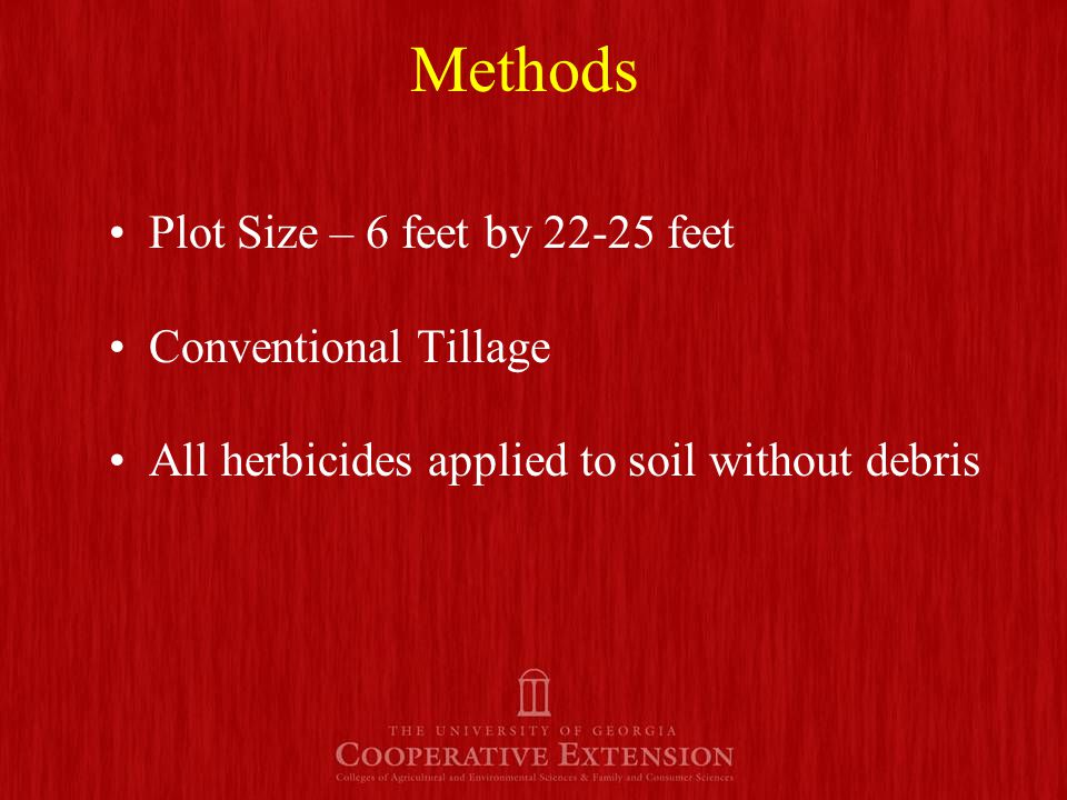 Methods Plot Size – 6 feet by 22-25 feet Conventional Tillage All herbicides applied to soil without debris