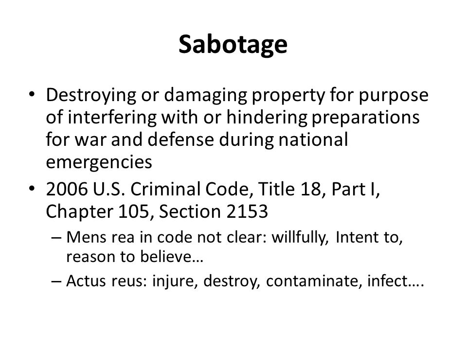 Sabotage Destroying or damaging property for purpose of interfering with or hindering preparations for war and defense during national emergencies 2006 U.S.