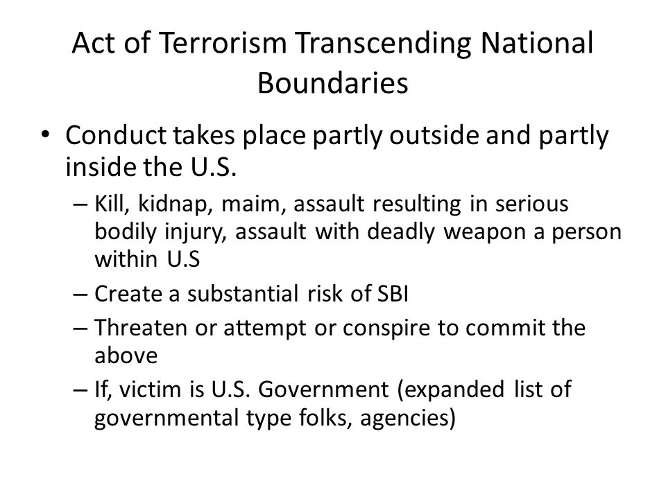 Act of Terrorism Transcending National Boundaries Conduct takes place partly outside and partly inside the U.S.