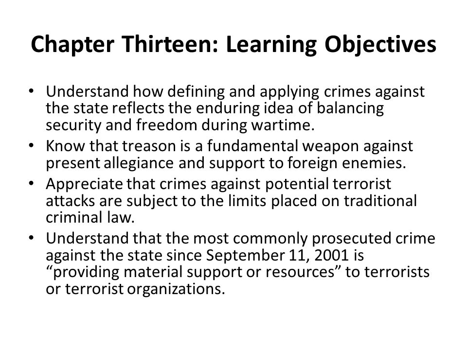 Chapter Thirteen: Learning Objectives Understand how defining and applying crimes against the state reflects the enduring idea of balancing security and freedom during wartime.