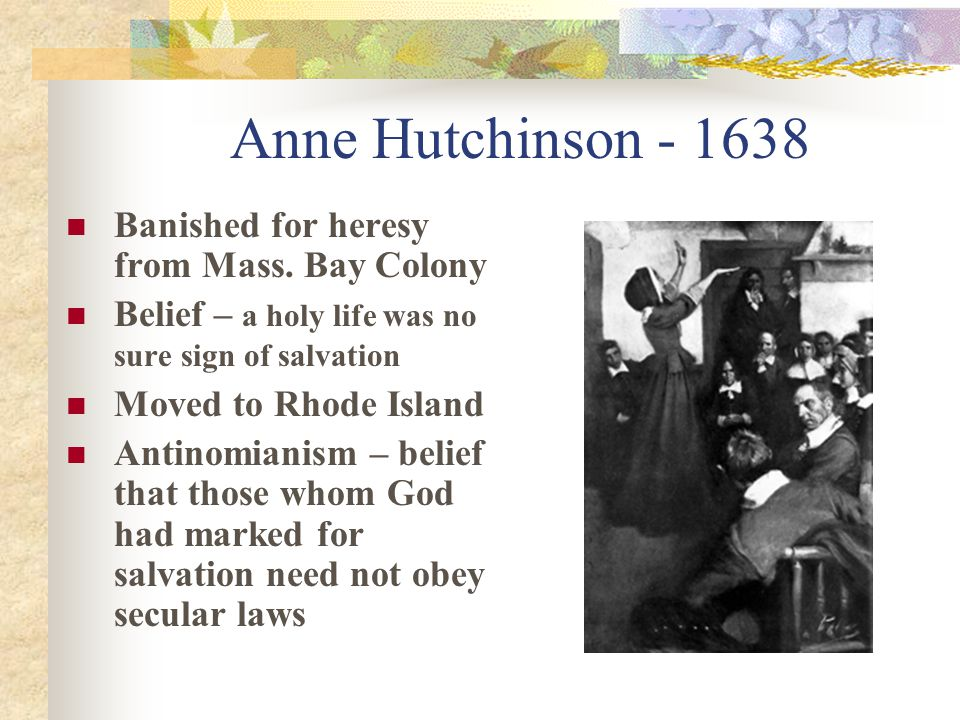 Anne Hutchinson - 1638 Banished for heresy from Mass.