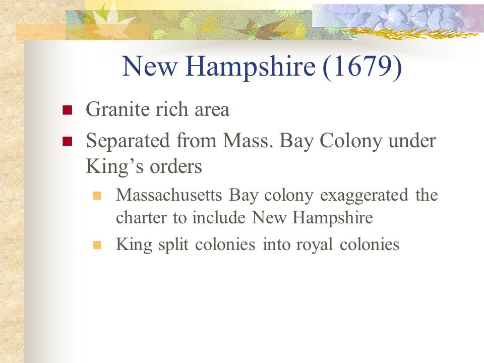 New Hampshire (1679) Granite rich area Separated from Mass.