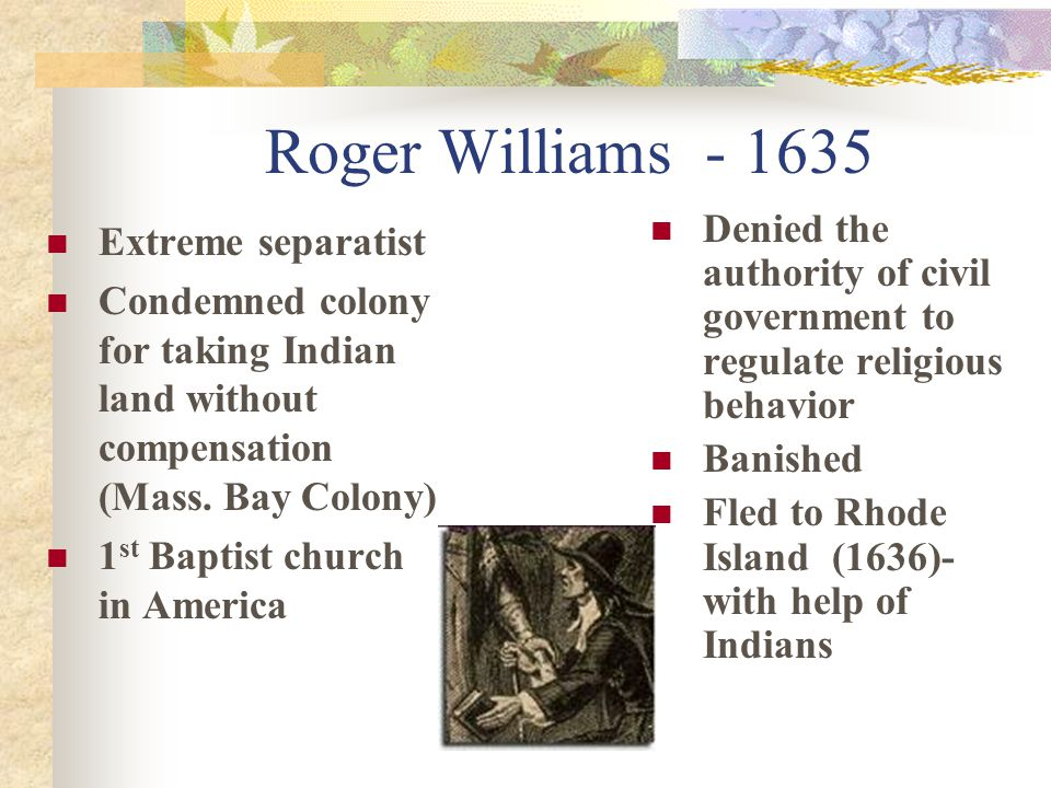 Rhode Island -- 1636 Established by Roger Williams Freedom of religion No oaths or taxes to support a church Simple manhood suffrage Strongly individualistic/ stubbornly independent Many religious dissenters