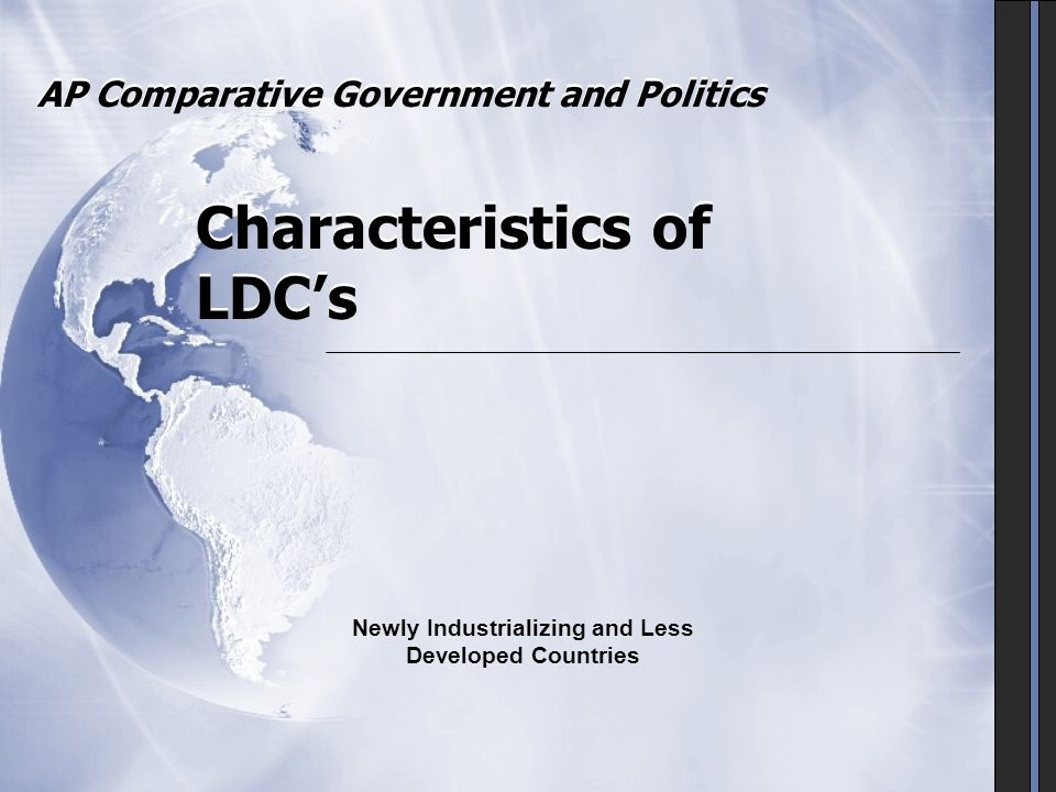 AP Comparative Government and Politics Characteristics of LDC's Newly Industrializing and Less Developed Countries