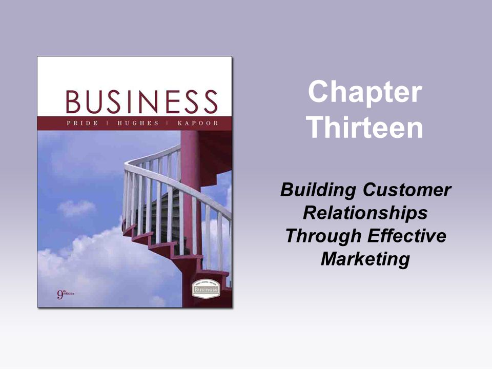 Chapter Thirteen Building Customer Relationships Through Effective Marketing