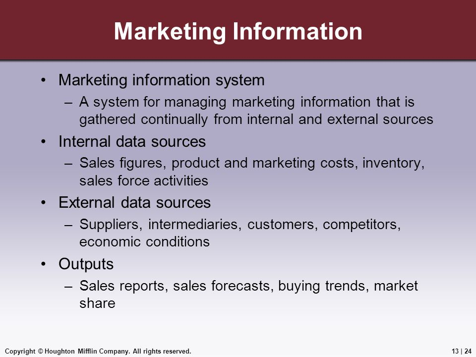 Copyright © Houghton Mifflin Company. All rights reserved.13 | 24 Marketing Information Marketing information system –A system for managing marketing