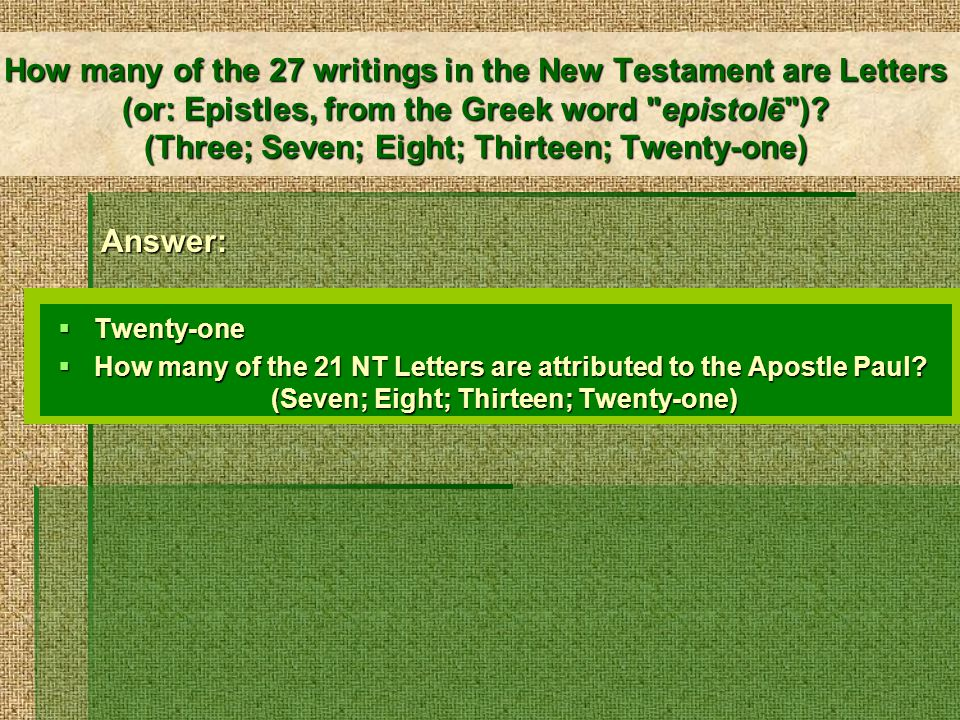 How many of the 27 writings in the New Testament are Letters (or: Epistles, from the Greek word epistolē ).