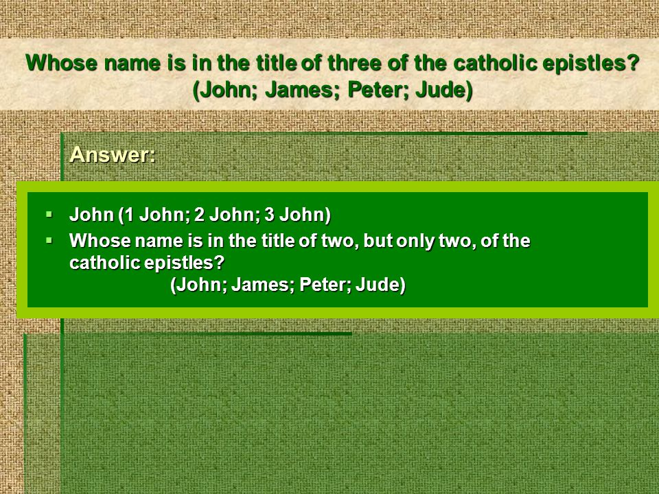 Whose name is in the title of two, but only two, of the catholic epistles.