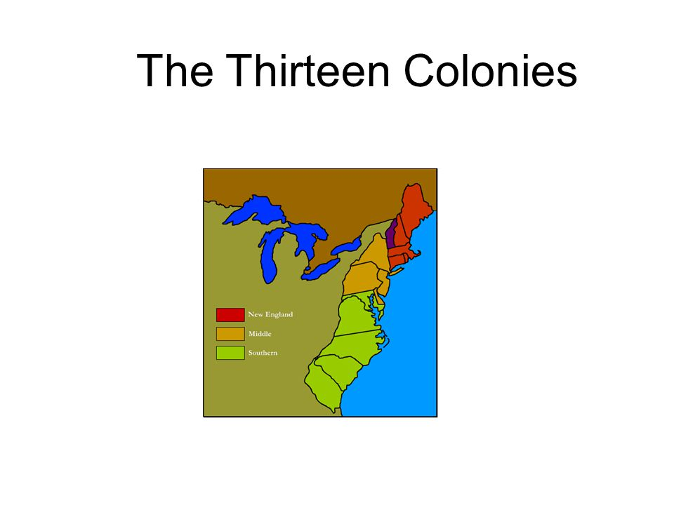The New England Colonies Massachusetts ( included Maine), Rhode Island, Connecticut, and New Hampshire