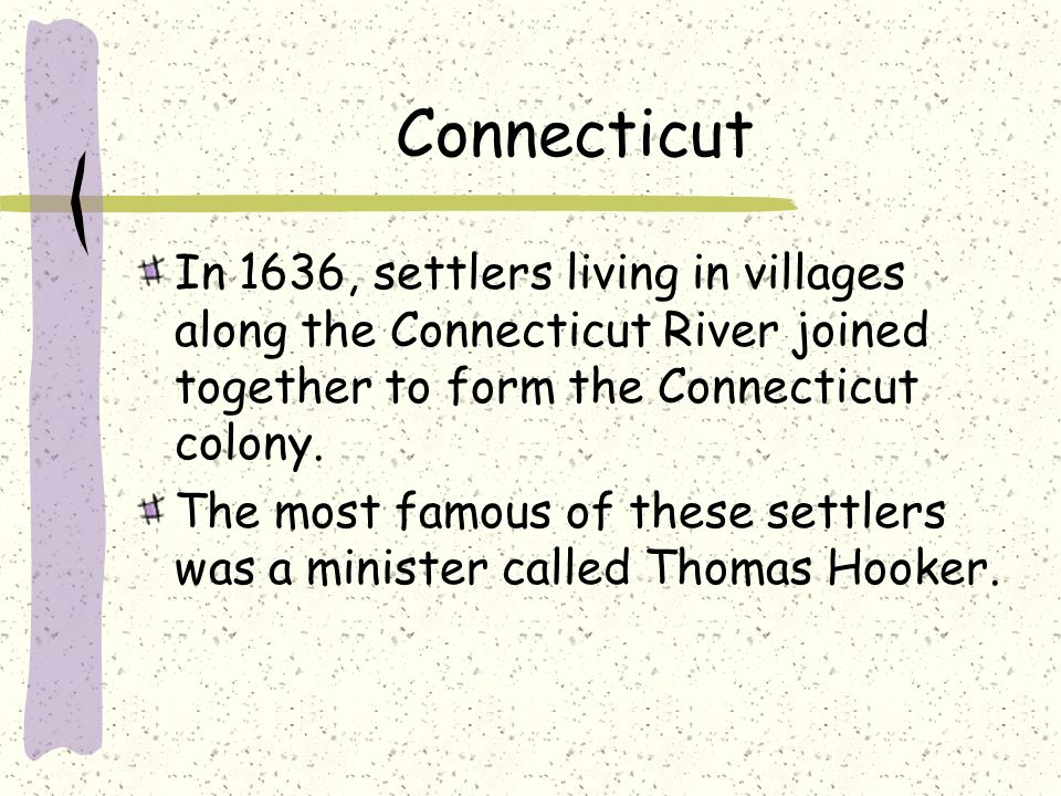 Connecticut In 1636, settlers living in villages along the Connecticut River joined together to form the Connecticut colony.