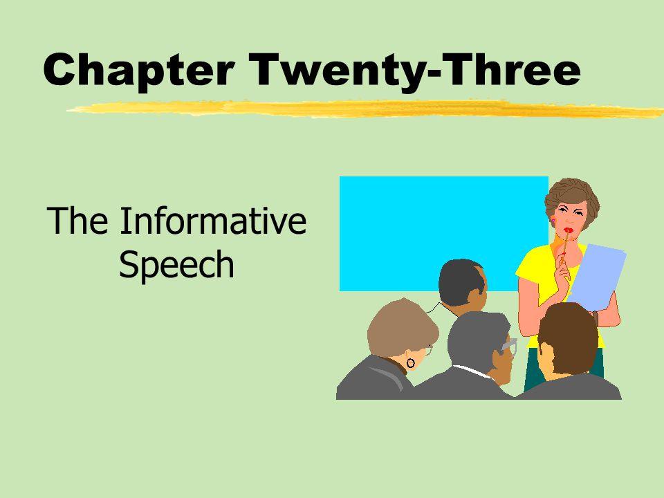 Chapter Twenty-Three Table of Contents zInformative Speaking Goals and Strategies zCategories of Informative Speeches zSubject Matter of Informative Speeches zGuidelines for Effective Informative Speeches