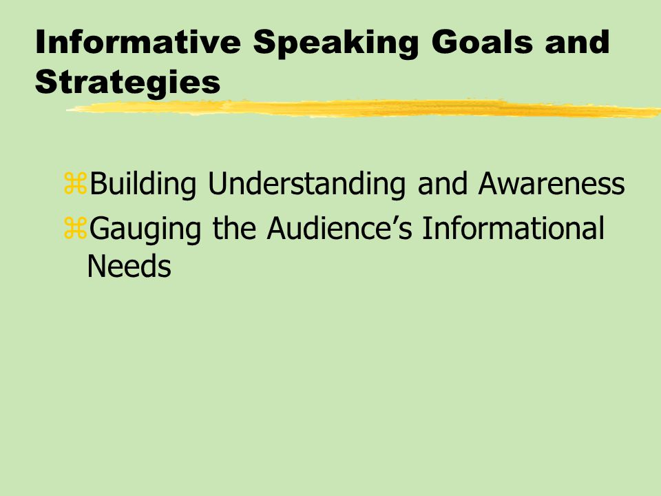 Informative Speaking Goals and Strategies: Building Understanding and Awareness Before we can retain information, we must be able to recognize and understand it.