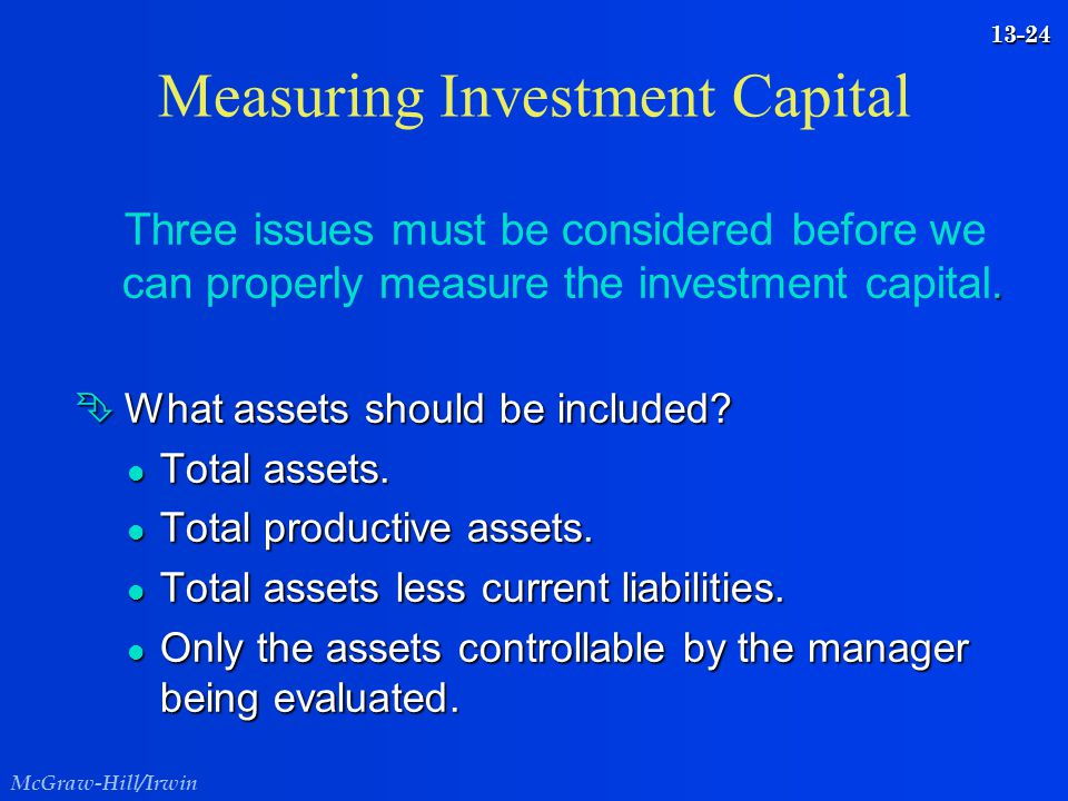 McGraw-Hill/Irwin 13-24 Measuring Investment Capital. Three issues must be considered before we can properly measure the investment capital. Ê What as