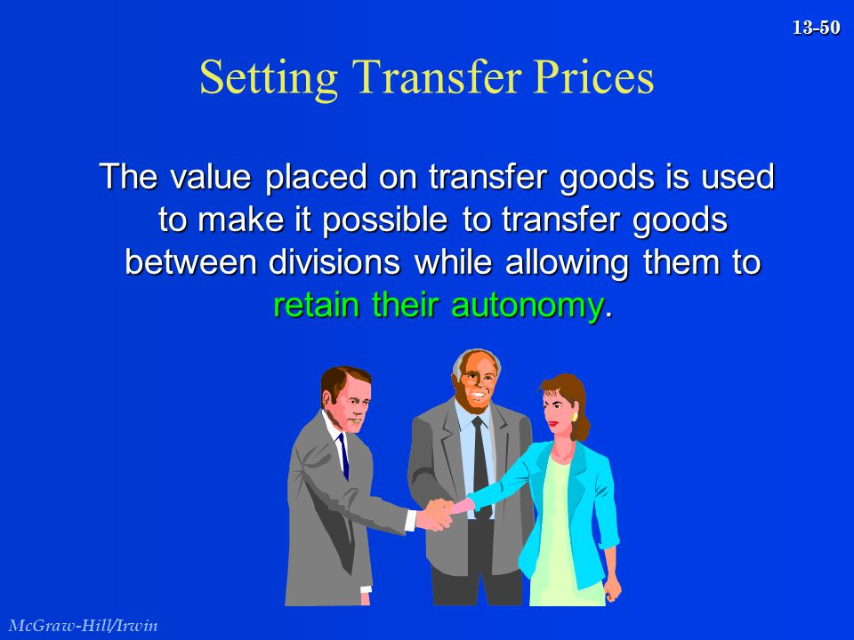 McGraw-Hill/Irwin 13-50 Setting Transfer Prices The value placed on transfer goods is used to make it possible to transfer goods between divisions whi