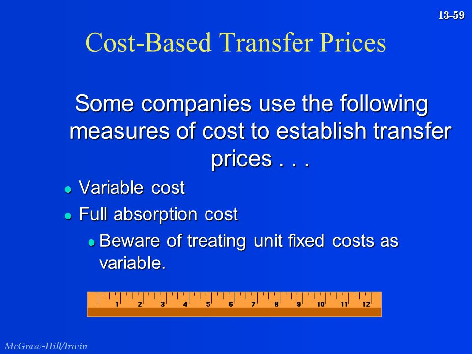 McGraw-Hill/Irwin 13-59 Cost-Based Transfer Prices Some companies use the following measures of cost to establish transfer prices... l Variable cost l
