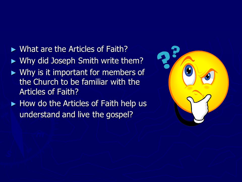 ► What are the Articles of Faith? ► Why did Joseph Smith write them? ► Why is it important for members of the Church to be familiar with the Articles