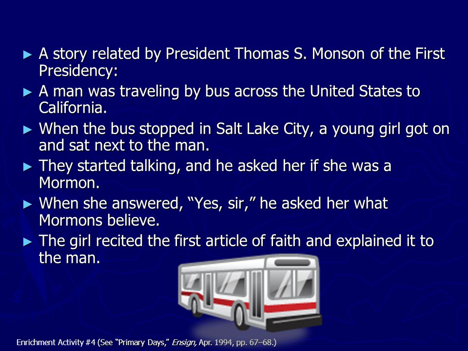 ► A story related by President Thomas S. Monson of the First Presidency: ► A man was traveling by bus across the United States to California. ► When t
