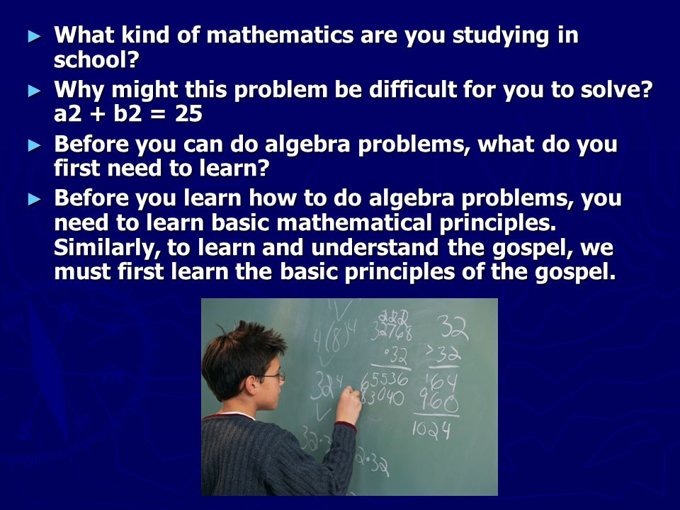 ► What kind of mathematics are you studying in school? ► Why might this problem be difficult for you to solve? a2 + b2 = 25 ► Before you can do algebr