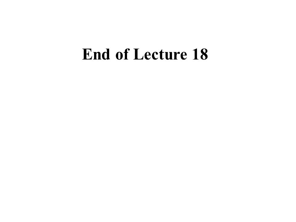 End of Lecture 18