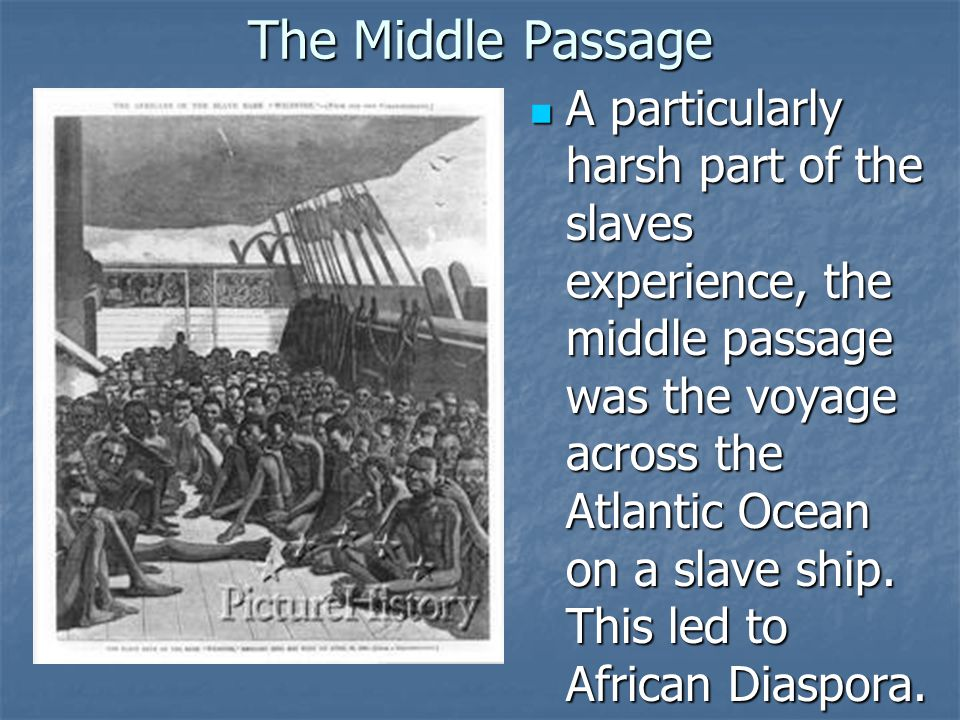 The Middle Passage A particularly harsh part of the slaves experience, the middle passage was the voyage across the Atlantic Ocean on a slave ship.