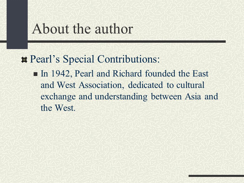 About the author Pearl's Works: East Wind, West Wind The Good Earth Dragon Seed The Big Wave Satan Never Sleeps