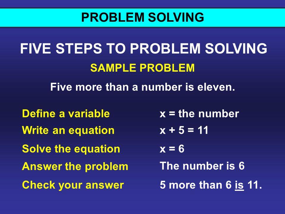 PROBLEM SOLVING SAMPLE PROBLEM FIVE STEPS TO PROBLEM SOLVING Five more than a number is eleven.