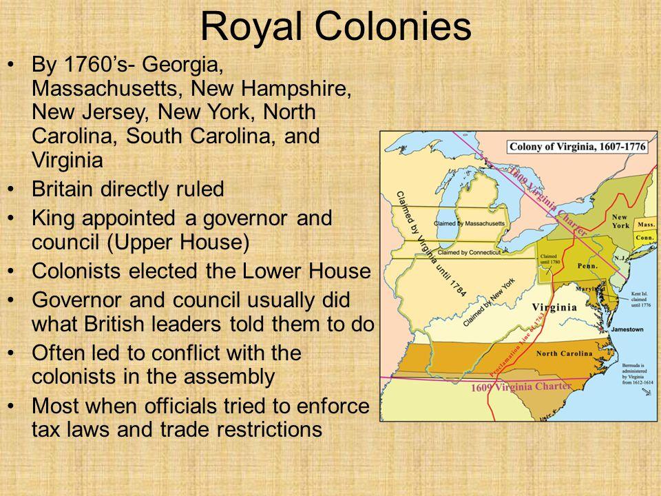 Royal Colonies By 1760's- Georgia, Massachusetts, New Hampshire, New Jersey, New York, North Carolina, South Carolina, and Virginia Britain directly r