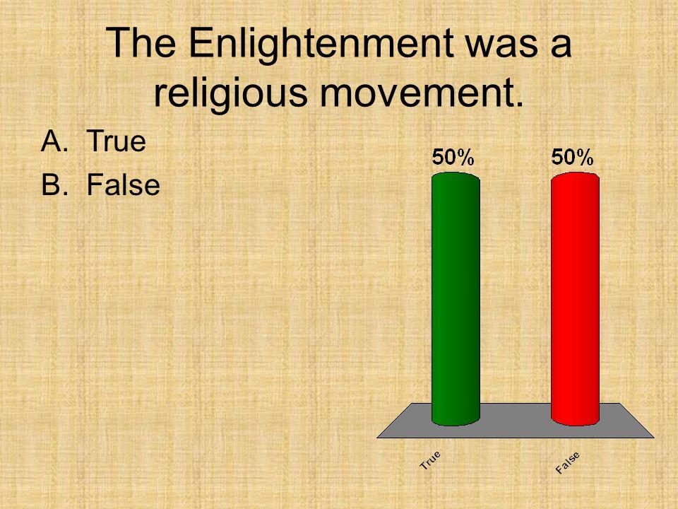 The Enlightenment was a religious movement. A.True B.False