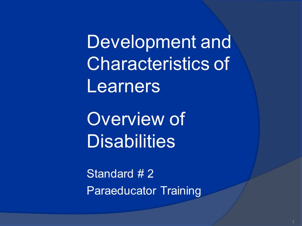 Standard # 2 Paraeducator Training 1 Development and Characteristics of Learners Overview of Disabilities