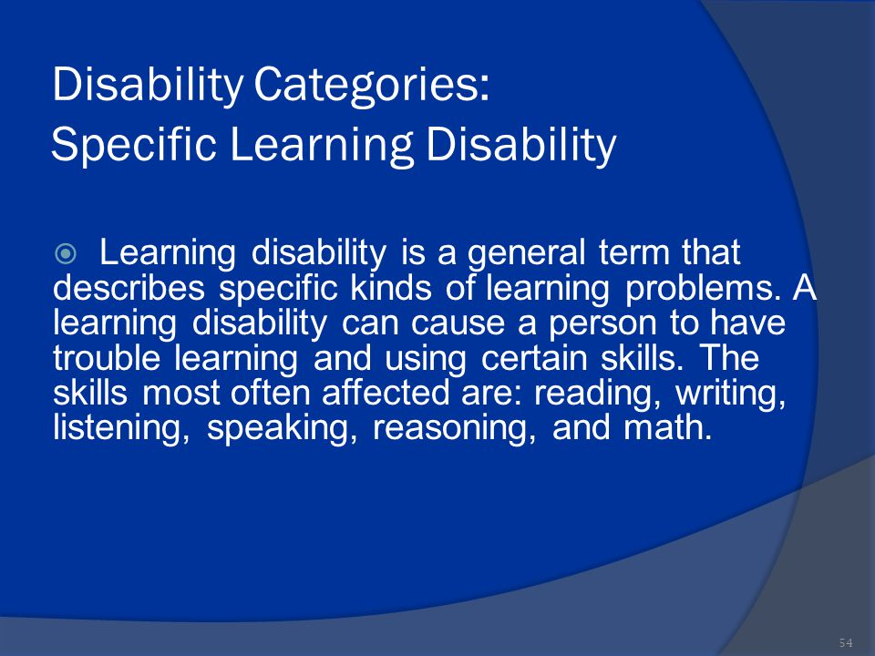 Disability Categories: Specific Learning Disability  Learning disability is a general term that describes specific kinds of learning problems. A lear