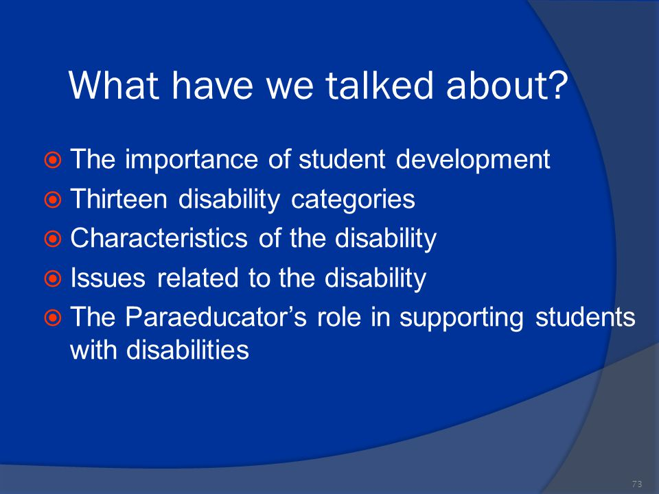 What have we talked about?  The importance of student development  Thirteen disability categories  Characteristics of the disability  Issues relat
