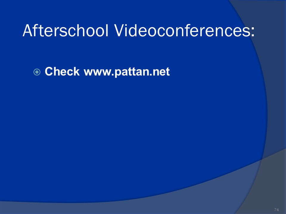 Afterschool Videoconferences:  Check www.pattan.net 74