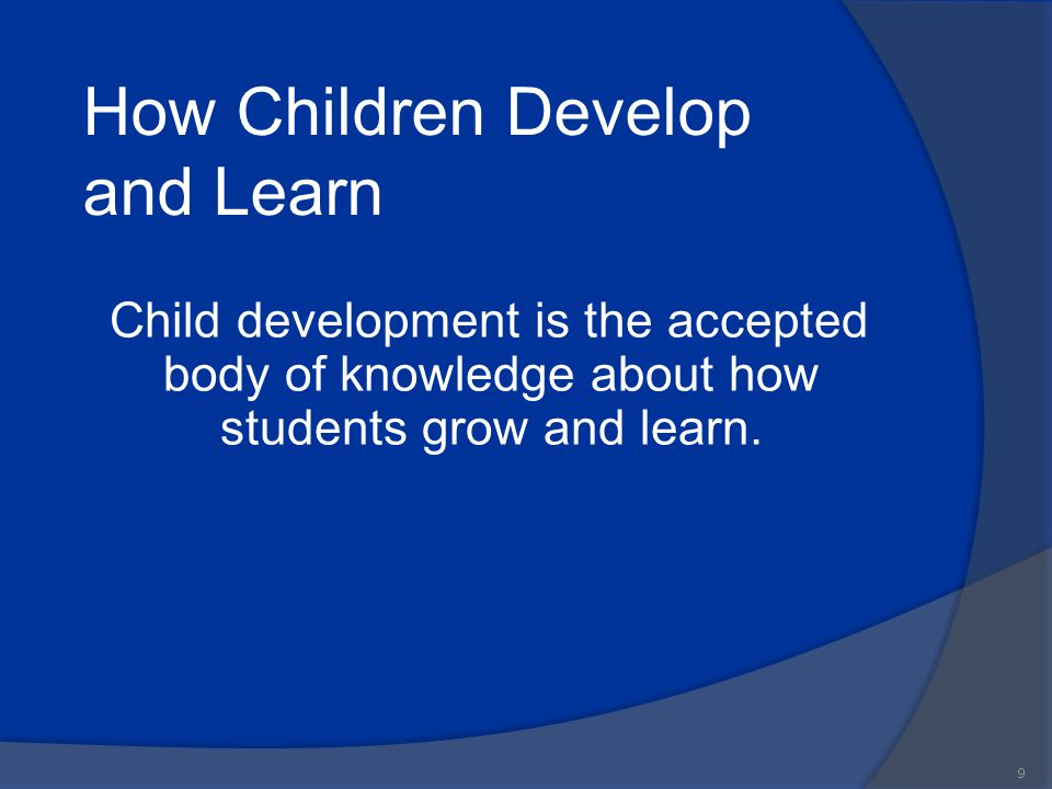 How Children Develop and Learn 10 Five areas of development that make up the whole child: 1.Physical 2.Cognitive 3.Speech and Language 4.Self help 5.Social/emotional