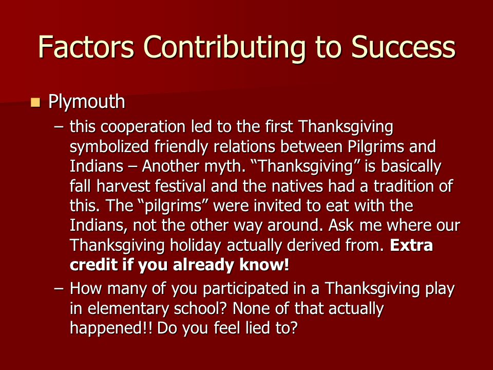 Factors Contributing to Success Plymouth Plymouth –this cooperation led to the first Thanksgiving symbolized friendly relations between Pilgrims and I