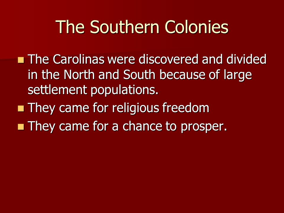The Southern Colonies The Carolinas were discovered and divided in the North and South because of large settlement populations. The Carolinas were dis