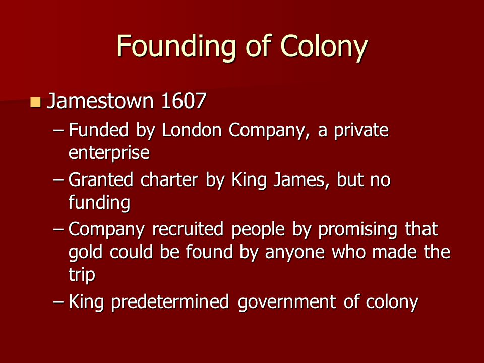 Founding of Colony Plymouth 1620 Plymouth 1620 –Received funding from London Company –Treasurer of London C.