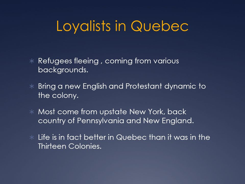Loyalists in Quebec  Refugees fleeing, coming from various backgrounds.