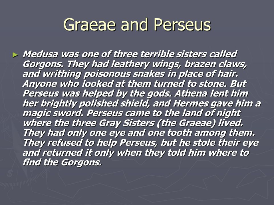 Graeae and Perseus ► Medusa was one of three terrible sisters called Gorgons.