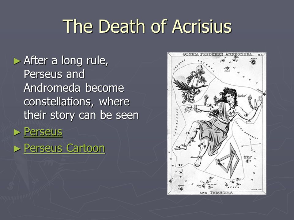 The Death of Acrisius ► After a long rule, Perseus and Andromeda become constellations, where their story can be seen ► Perseus Perseus ► Perseus Cartoon Perseus Cartoon Perseus Cartoon