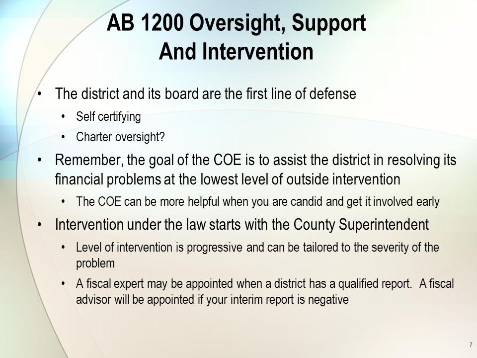 7 AB 1200 Oversight, Support And Intervention The district and its board are the first line of defense Self certifying Charter oversight.