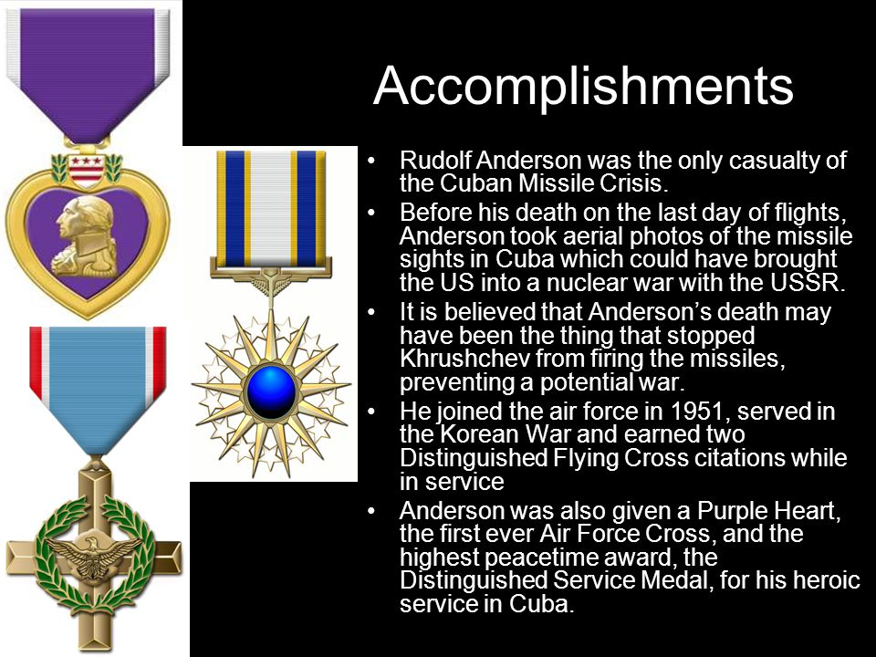 Accomplishments Rudolf Anderson was the only casualty of the Cuban Missile Crisis.