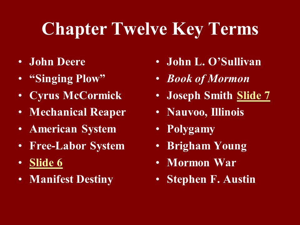 Chapter Twelve Key Terms Antonio Lopez de Santa Anna Goliad The Alamo San Jacinto Slide 8Slide 8 Sam Houston John Fremont Bear Flag Revolt John Tyler John C.