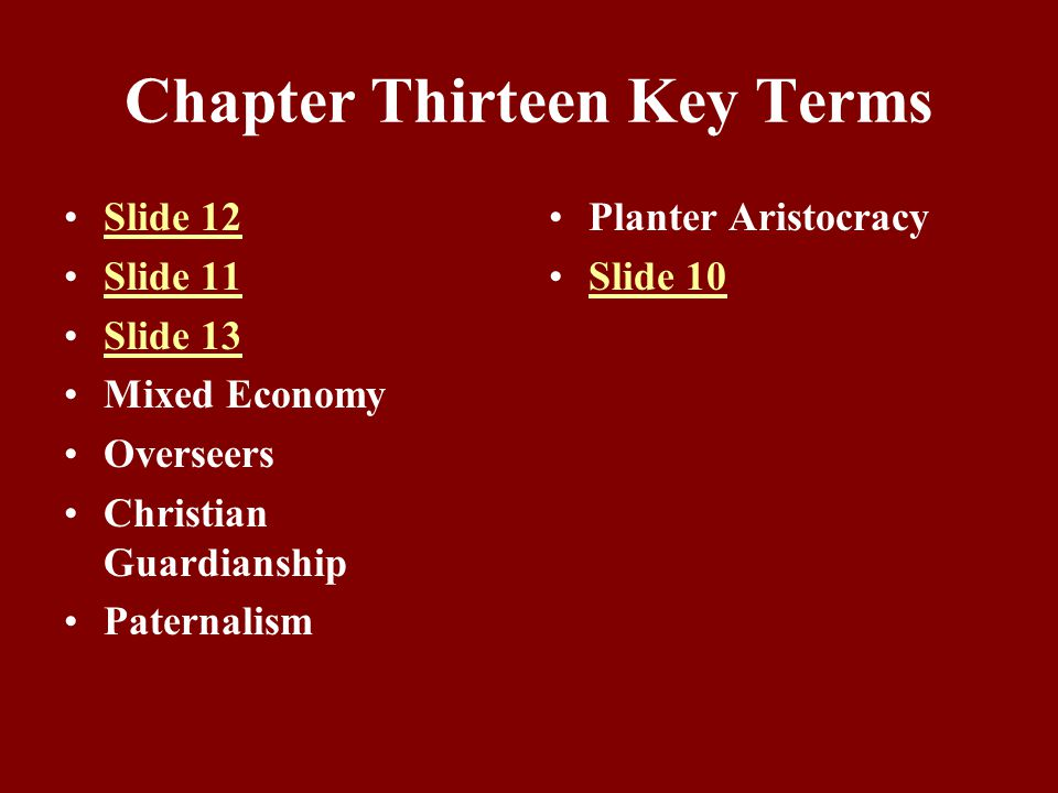 Chapter Thirteen Key Terms Slide 12 Slide 11 Slide 13 Mixed Economy Overseers Christian Guardianship Paternalism Planter Aristocracy Slide 10