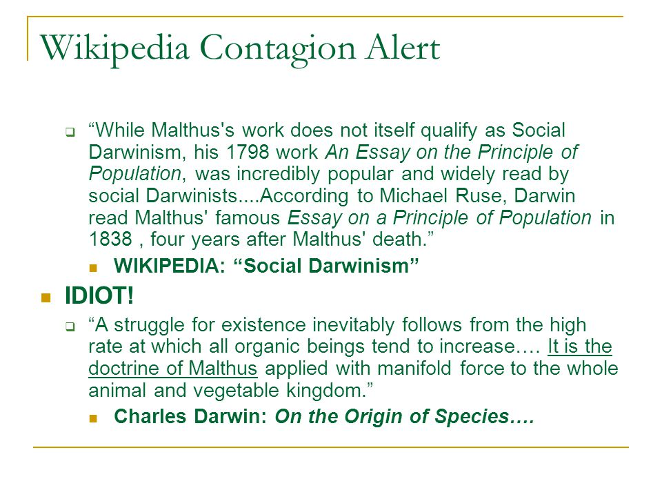 "Wikipedia Contagion Alert  ""While Malthus's work does not itself qualify as Social Darwinism, his 1798 work An Essay on the Principle of Population,"
