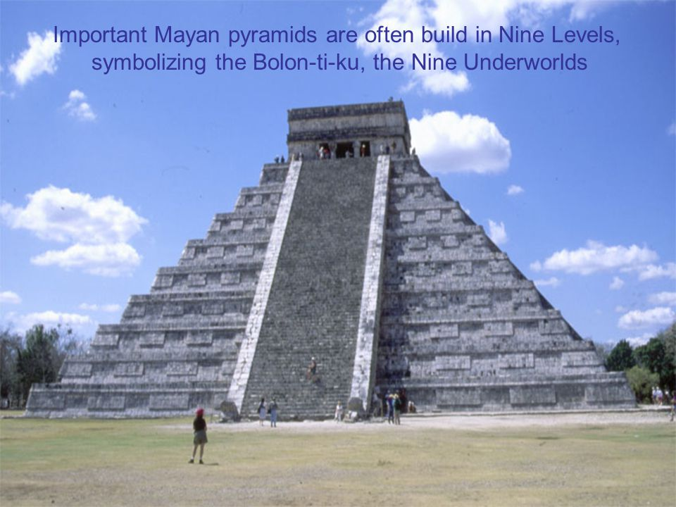 Important Mayan pyramids are often build in Nine Levels, symbolizing the Bolon-ti-ku, the Nine Underworlds
