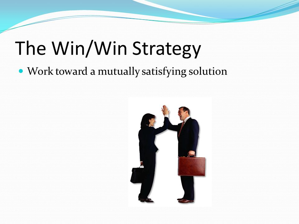 The Win/Win Strategy Work toward a mutually satisfying solution