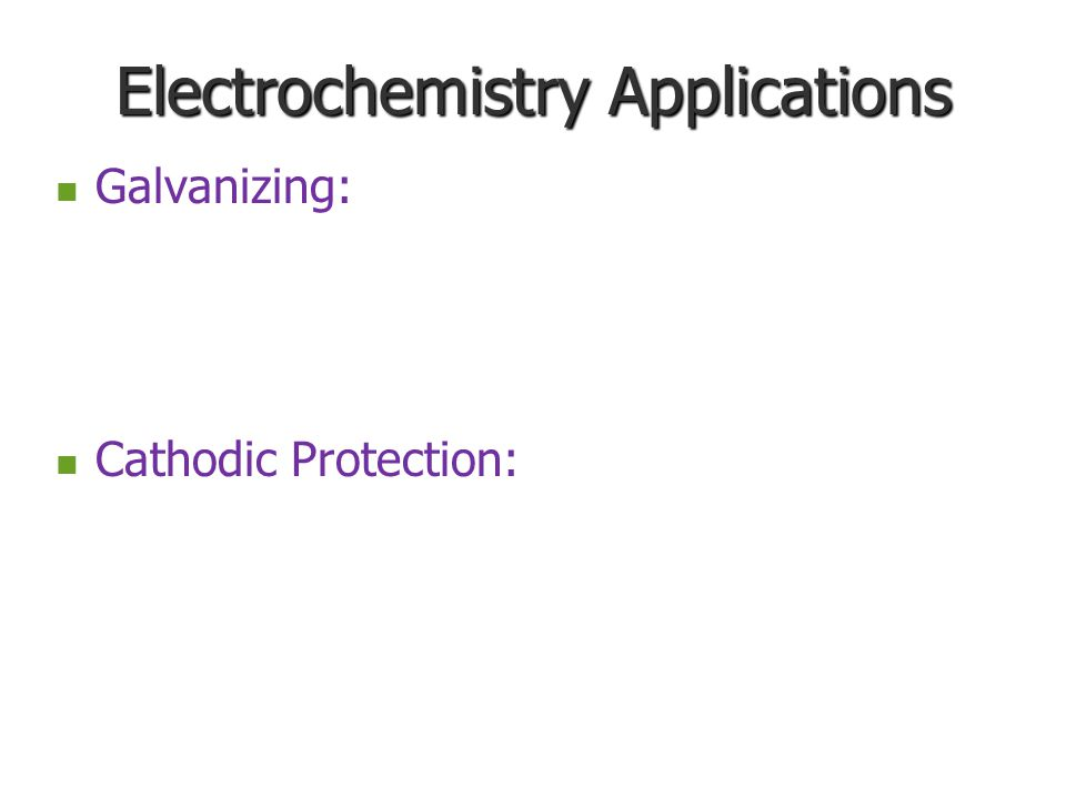 Electrochemistry Applications Galvanizing: Cathodic Protection: